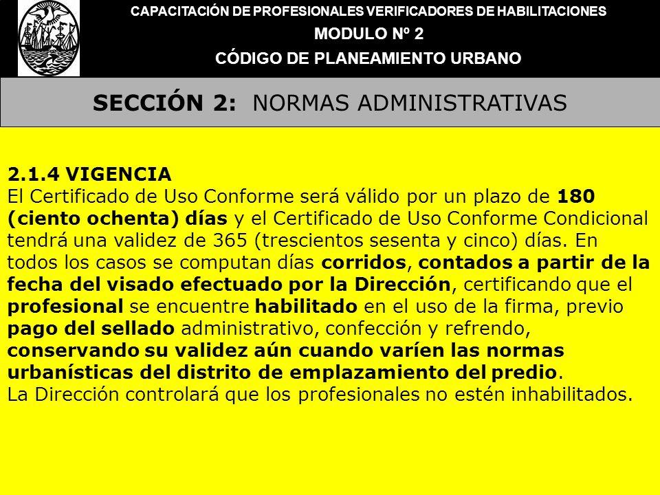 SECCIÓN 2: NORMAS ADMINISTRATIVAS CAPACITACIÓN DE PROFESIONALES VERIFICADORES DE HABILITACIONES MODULO Nº 2 CÓDIGO DE PLANEAMIENTO URBANO 2.1.4 VIGENC