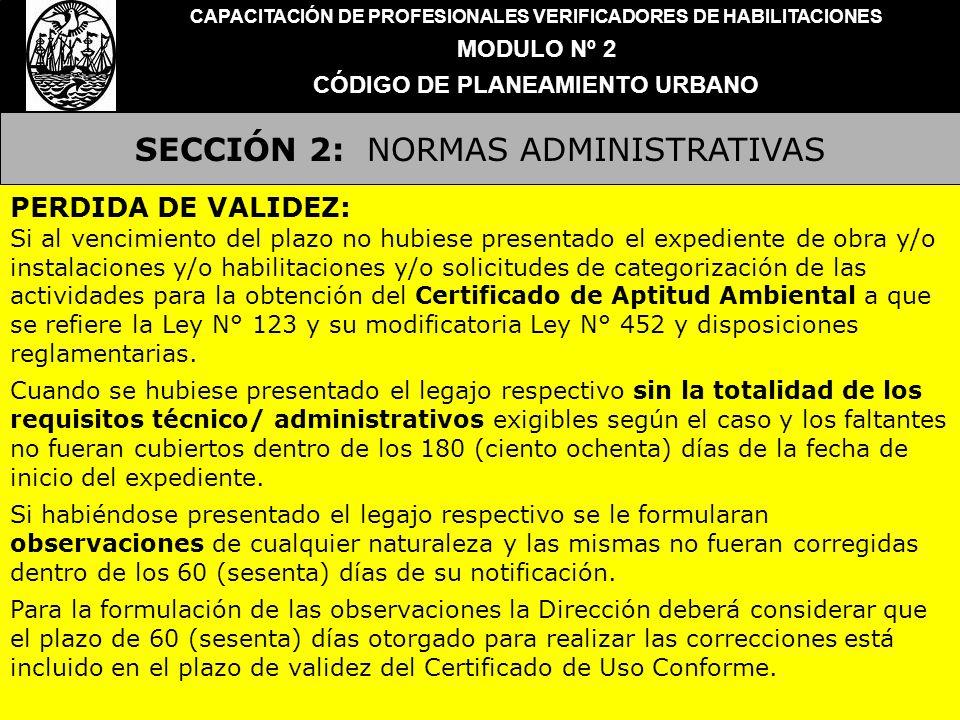 SECCIÓN 2: NORMAS ADMINISTRATIVAS CAPACITACIÓN DE PROFESIONALES VERIFICADORES DE HABILITACIONES MODULO Nº 2 CÓDIGO DE PLANEAMIENTO URBANO PERDIDA DE V