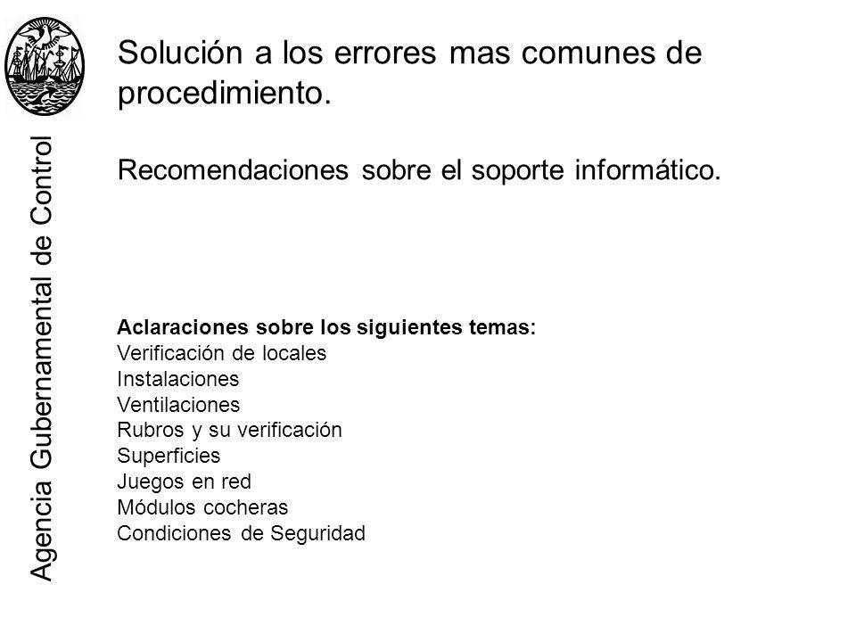 Agencia Gubernamental de Control Solución a los errores mas comunes de procedimiento. Recomendaciones sobre el soporte informático. Aclaraciones sobre