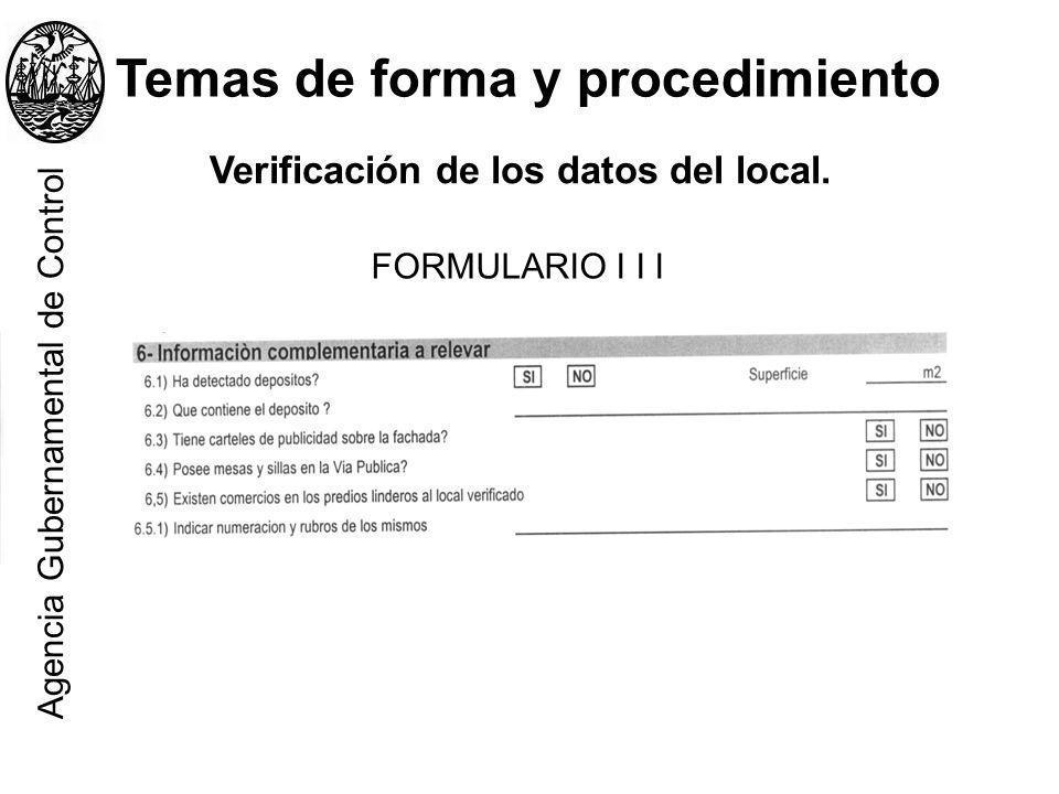 Temas de forma y procedimiento Verificación de los datos del local. FORMULARIO I I I Agencia Gubernamental de Control