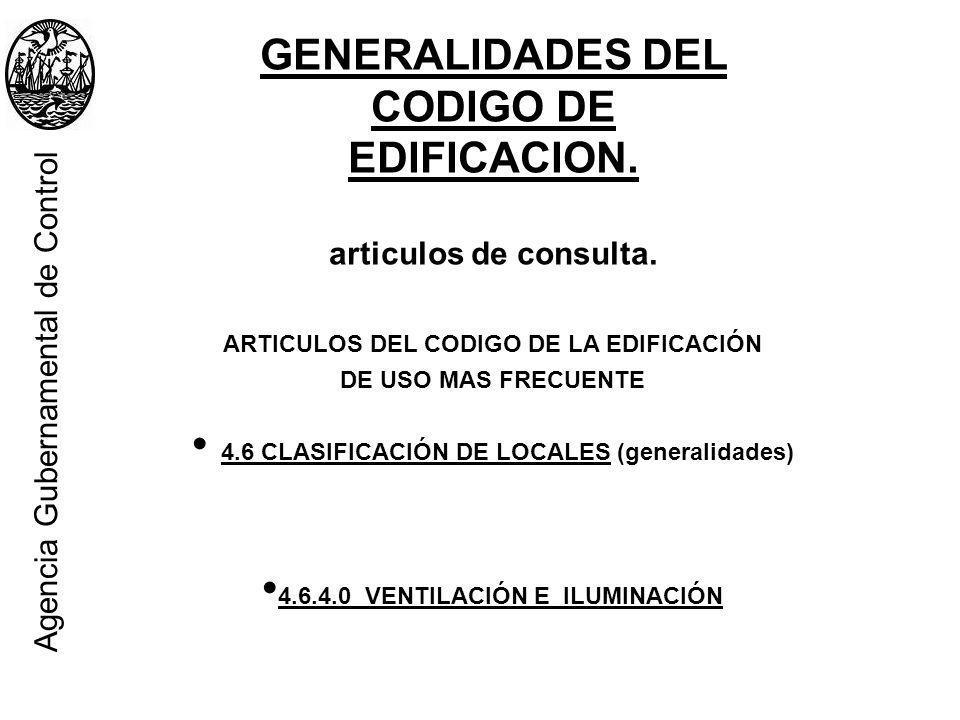 ARTICULOS DEL CODIGO DE LA EDIFICACIÓN DE USO MAS FRECUENTE 4.6 CLASIFICACIÓN DE LOCALES (generalidades) 4.6.4.0 VENTILACIÓN E ILUMINACIÓN GENERALIDAD