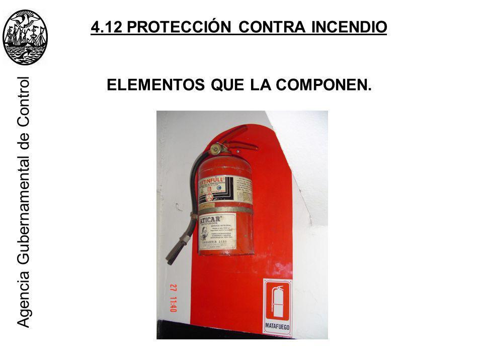 4.12 PROTECCIÓN CONTRA INCENDIO ELEMENTOS QUE LA COMPONEN. Agencia Gubernamental de Control