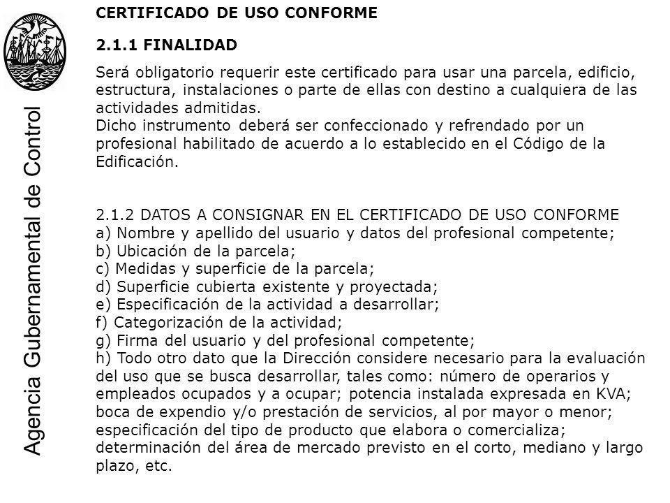 CERTIFICADO DE USO CONFORME 2.1.1 FINALIDAD Será obligatorio requerir este certificado para usar una parcela, edificio, estructura, instalaciones o pa