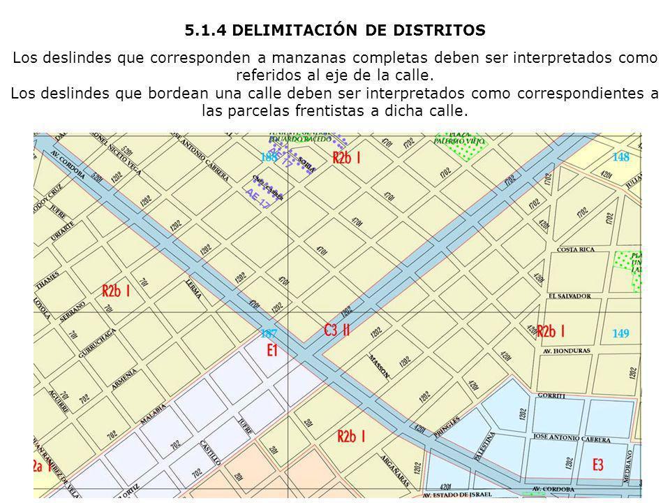 5.1.4 DELIMITACIÓN DE DISTRITOS Los deslindes que corresponden a manzanas completas deben ser interpretados como referidos al eje de la calle. Los des