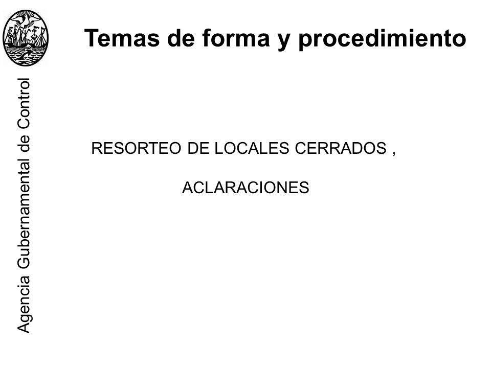 RESORTEO DE LOCALES CERRADOS, ACLARACIONES Temas de forma y procedimiento Agencia Gubernamental de Control