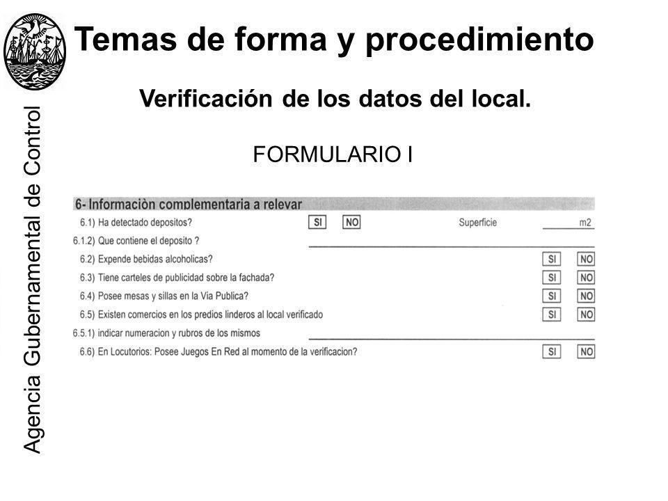 Temas de forma y procedimiento Verificación de los datos del local. FORMULARIO I Agencia Gubernamental de Control