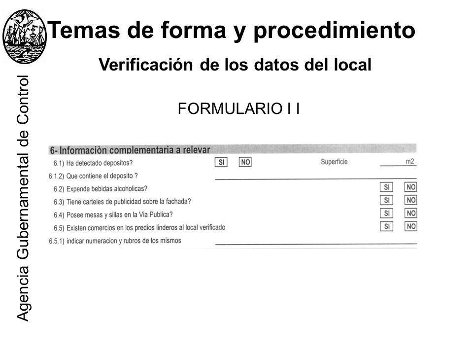 Temas de forma y procedimiento Verificación de los datos del local. FORMULARIO I I Agencia Gubernamental de Control