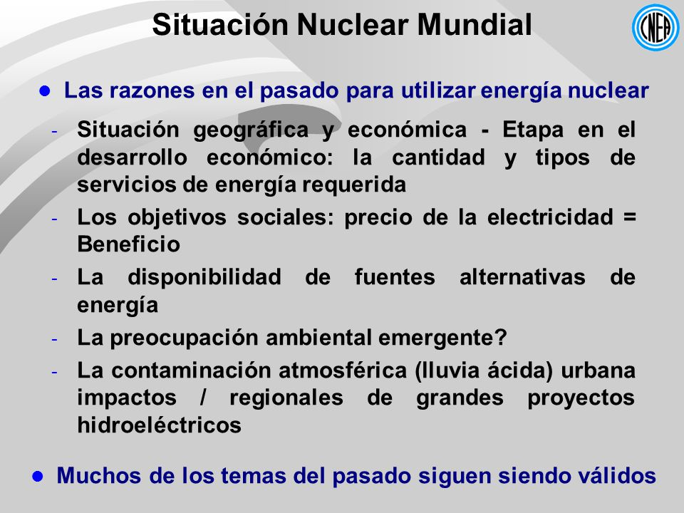 Muchos de los temas del pasado siguen siendo válidos Situación Nuclear Mundial Las razones en el pasado para utilizar energía nuclear - Situación geog