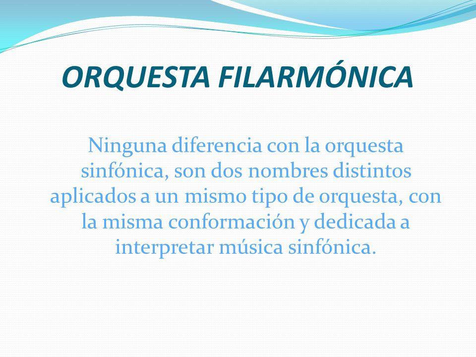 ORQUESTA SINFÓNICA Es un organismo destinado a interpretar música de género sinfónico y que está compuesta por cuatro secciones, cuerdas, maderas, bro