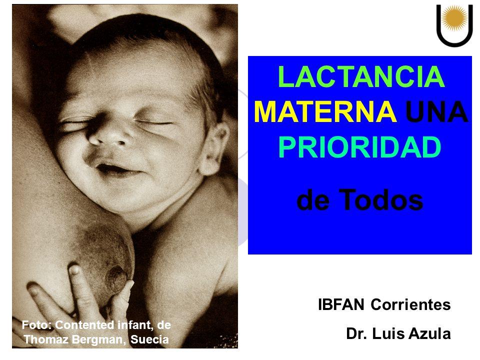 LACTANCIA MATERNA UNA PRIORIDAD de Todos Foto: Contented infant, de Thomaz Bergman, Suecia IBFAN Corrientes Dr. Luis Azula