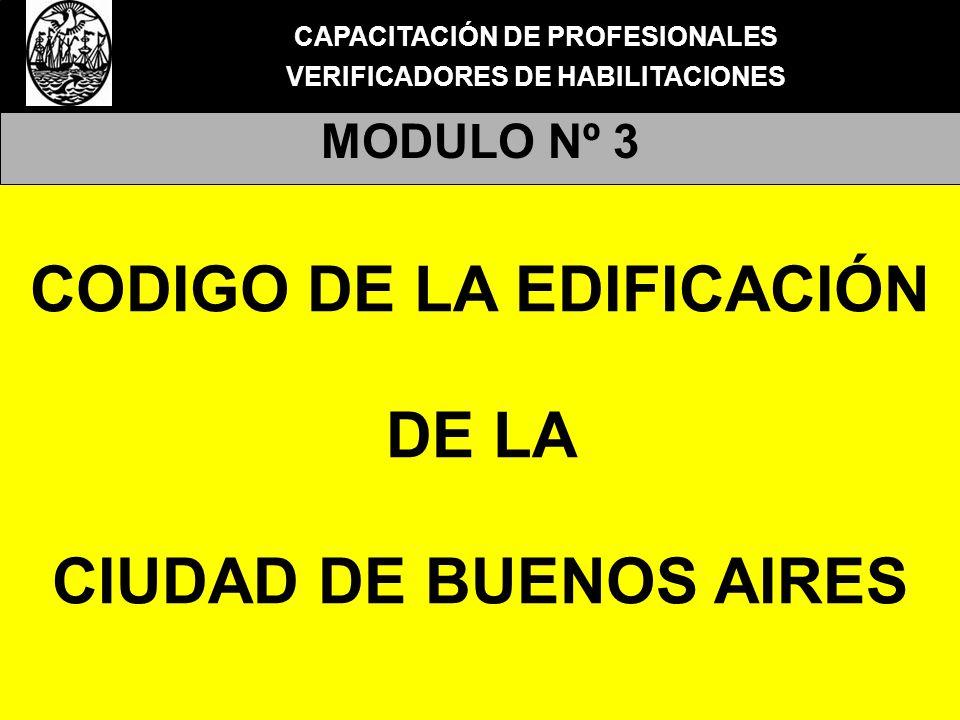 CAPACITACIÓN DE PROFESIONALES VERIFICADORES DE HABILITACIONES MODULO Nº 3 CODIGO DE LA EDIFICACIÓN DE LA CIUDAD DE BUENOS AIRES
