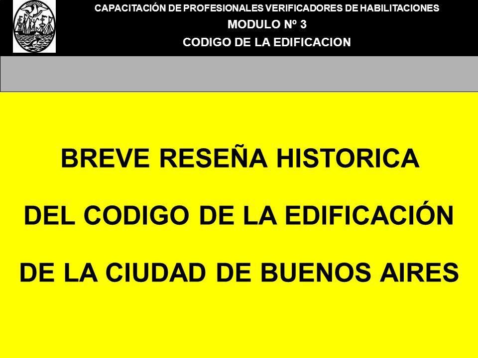 CAPACITACIÓN DE PROFESIONALES VERIFICADORES DE HABILITACIONES MODULO Nº 3 CODIGO DE LA EDIFICACION BREVE RESEÑA HISTORICA DEL CODIGO DE LA EDIFICACIÓN DE LA CIUDAD DE BUENOS AIRES