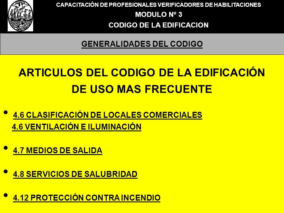 CAPACITACIÓN DE PROFESIONALES VERIFICADORES DE HABILITACIONES MODULO Nº 3 CODIGO DE LA EDIFICACION GENERALIDADES DEL CODIGO ARTICULOS DEL CODIGO DE LA EDIFICACIÓN DE USO MAS FRECUENTE 4.6 CLASIFICACIÓN DE LOCALES COMERCIALES 4.6 VENTILACIÓN E ILUMINACIÓN 4.7 MEDIOS DE SALIDA 4.8 SERVICIOS DE SALUBRIDAD 4.12 PROTECCIÓN CONTRA INCENDIO
