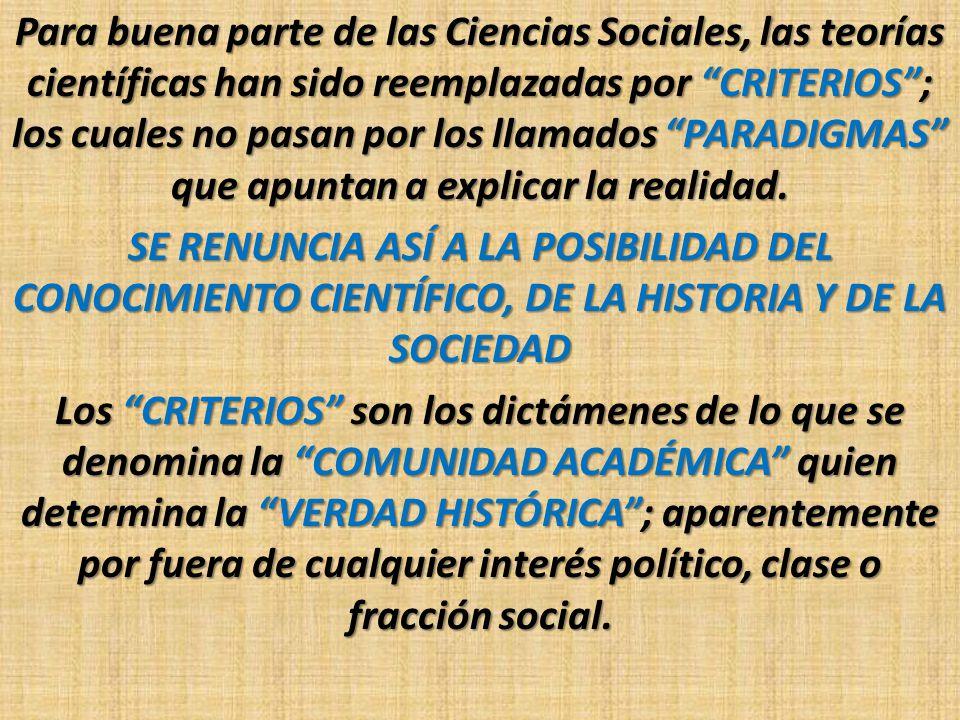 Para buena parte de las Ciencias Sociales, las teorías científicas han sido reemplazadas por CRITERIOS; los cuales no pasan por los llamados PARADIGMA