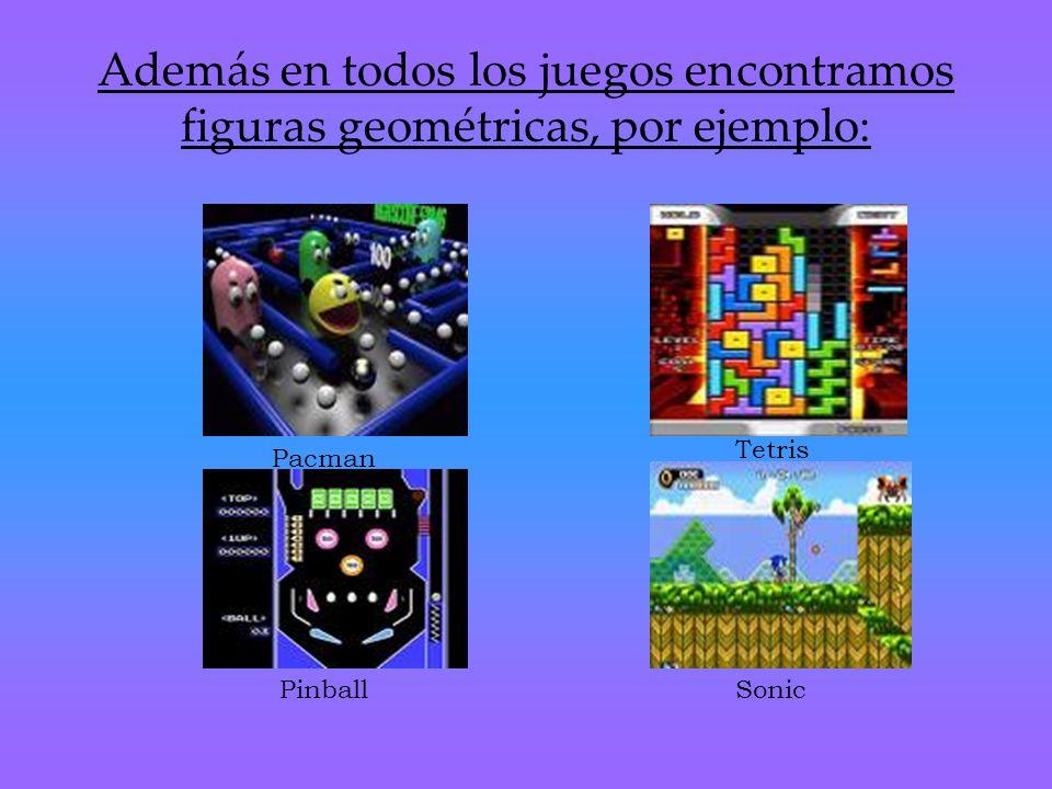 Además en todos los juegos encontramos figuras geométricas, por ejemplo: Pacman Pinball Tetris Sonic