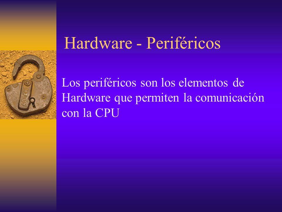 Hardware - Periféricos Los periféricos son los elementos de Hardware que permiten la comunicación con la CPU
