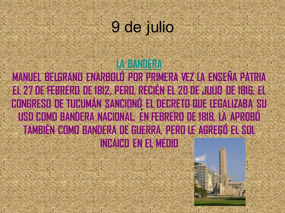 9 de julio 9 de Julio: Declaración de la Independencia Tras una serie de medidas y después de arduas discusiones acerca de la forma de gobierno, el 9