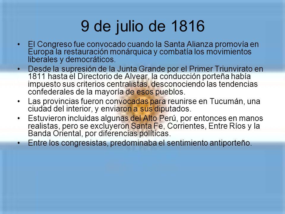 9 de julio El Congreso Nacional se reunió en la ciudad de Tucumán porque se entendía que esa ubicación garantizaba a las provincias que Buenos Aires n