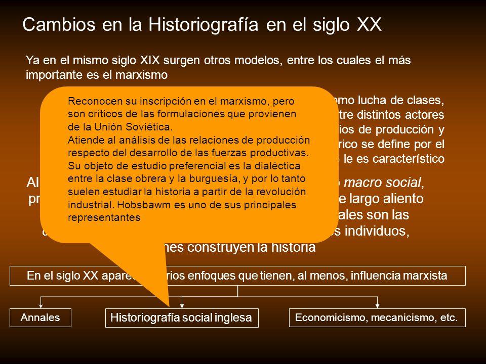 Cambios en la Historiografía en el siglo XX Ya en el mismo siglo XIX surgen otros modelos, entre los cuales el más importante es el marxismo Para esta
