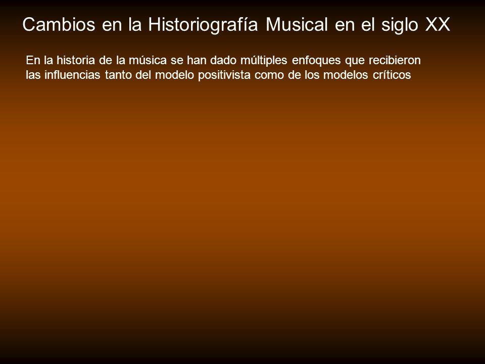 Cambios en la Historiografía Musical en el siglo XX En la historia de la música se han dado múltiples enfoques que recibieron las influencias tanto de