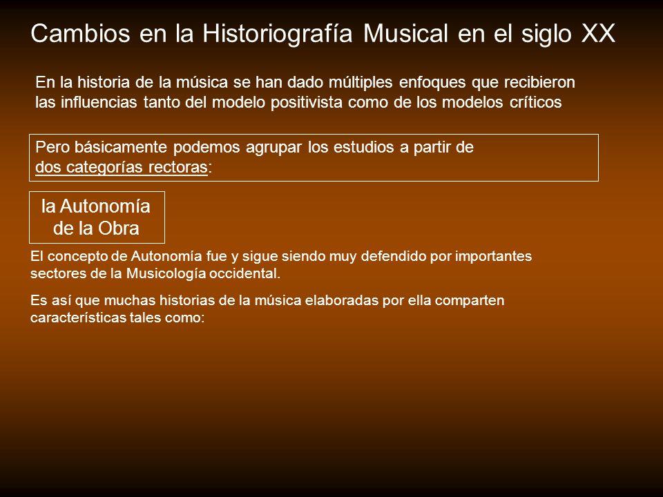 Cambios en la Historiografía Musical en el siglo XX Pero básicamente podemos agrupar los estudios a partir de dos categorías rectoras: la Autonomía de