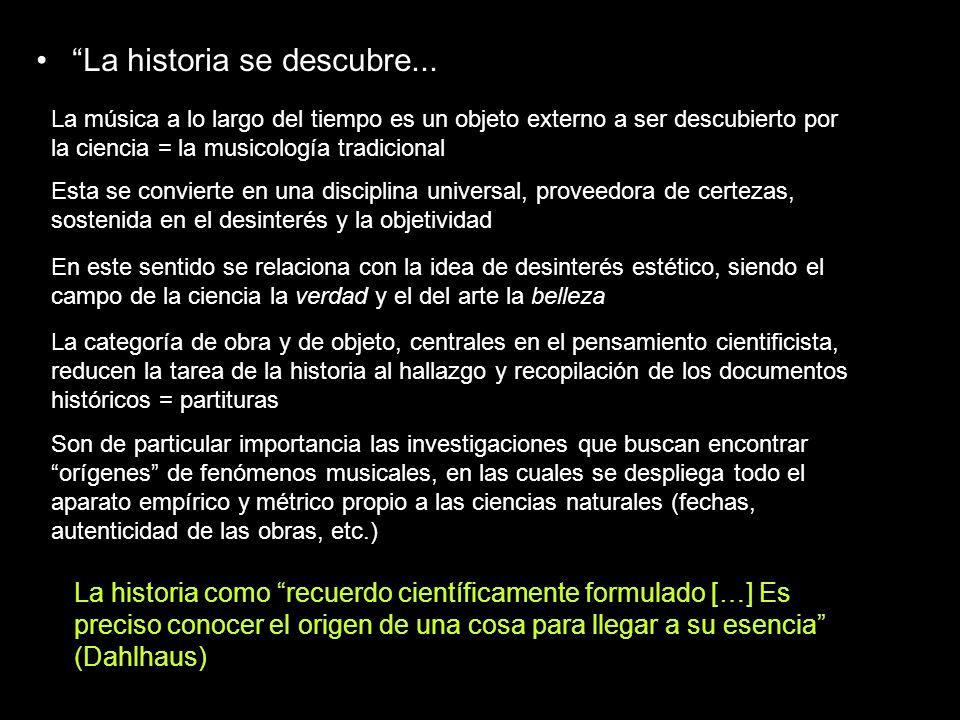 La historia se descubre... La historia como recuerdo científicamente formulado […] Es preciso conocer el origen de una cosa para llegar a su esencia (