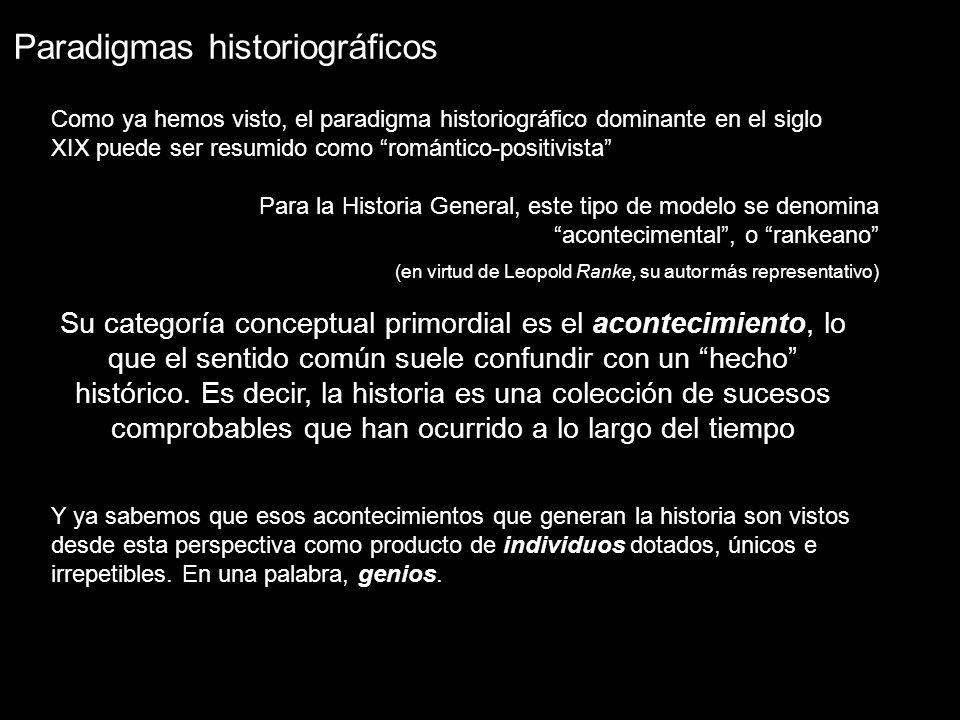 Como ya hemos visto, el paradigma historiográfico dominante en el siglo XIX puede ser resumido como romántico-positivista Para la Historia General, es