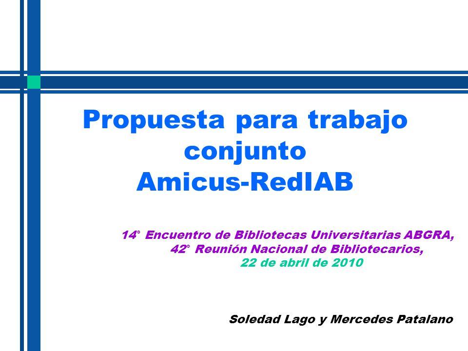 Propuesta para trabajo conjunto Amicus-RedIAB 14° Encuentro de Bibliotecas Universitarias ABGRA, 42° Reunión Nacional de Bibliotecarios, 22 de abril d