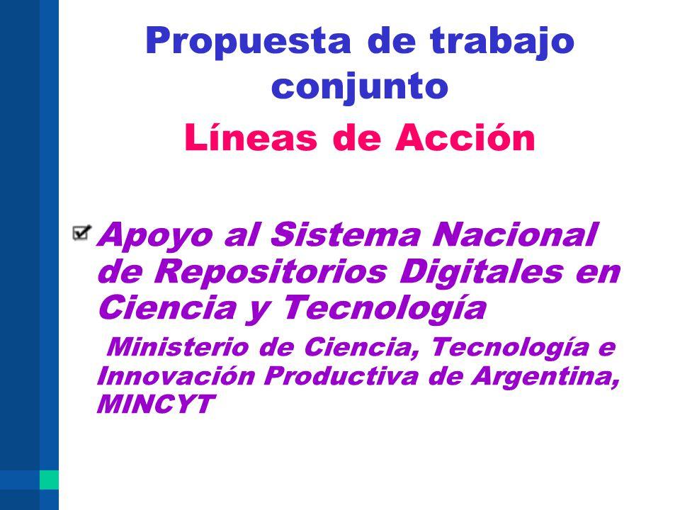 Propuesta de trabajo conjunto Líneas de Acción Apoyo al Sistema Nacional de Repositorios Digitales en Ciencia y Tecnología Ministerio de Ciencia, Tecn