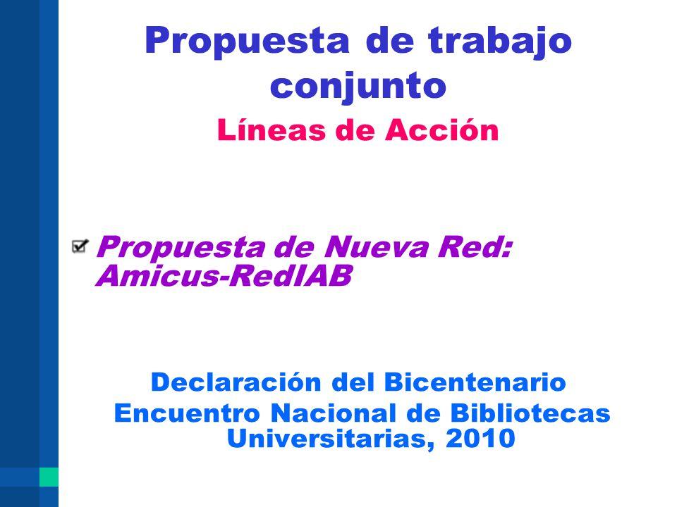 Propuesta de trabajo conjunto Líneas de Acción Propuesta de Nueva Red: Amicus-RedIAB Declaración del Bicentenario Encuentro Nacional de Bibliotecas Un