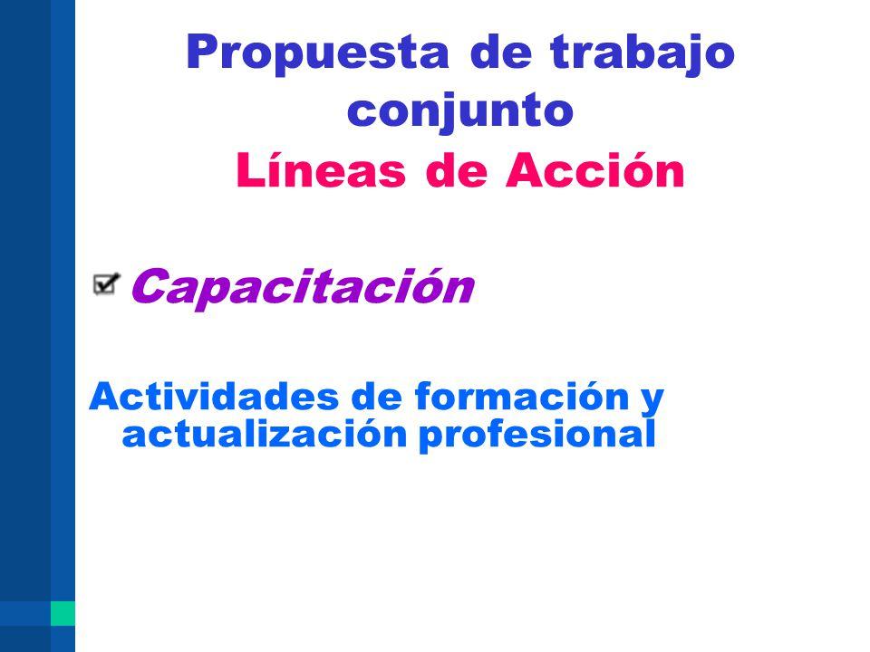 Propuesta de trabajo conjunto Líneas de Acción Capacitación Actividades de formación y actualización profesional