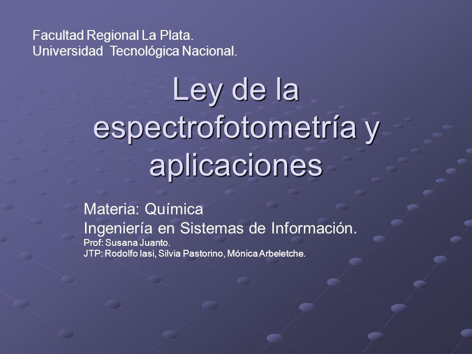 Ley de la espectrofotometría y aplicaciones Facultad Regional La Plata.