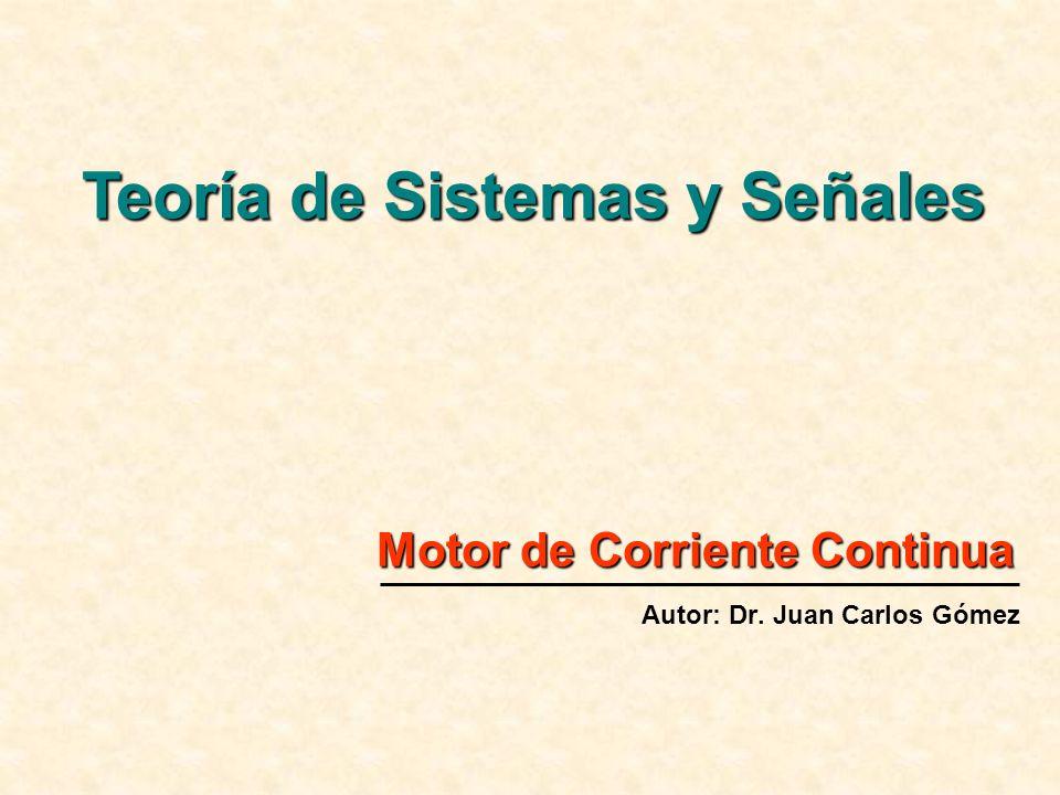 Motor de Corriente Continua Autor: Dr. Juan Carlos Gómez Teoría de Sistemas y Señales