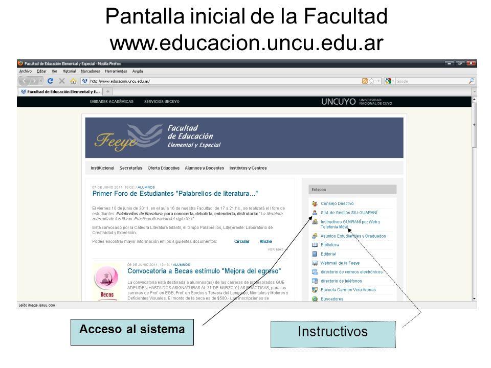 Pantalla inicial de la Facultad www.educacion.uncu.edu.ar Acceso al sistema Instructivos