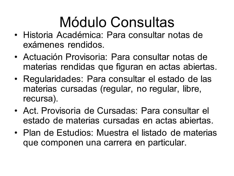 Módulo Consultas Historia Académica: Para consultar notas de exámenes rendidos. Actuación Provisoria: Para consultar notas de materias rendidas que fi