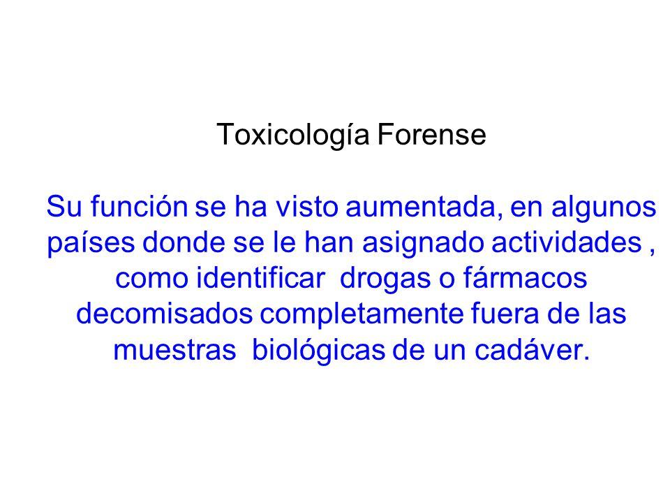 Toxicología Forense Su función se ha visto aumentada, en algunos países donde se le han asignado actividades, como identificar drogas o fármacos decom