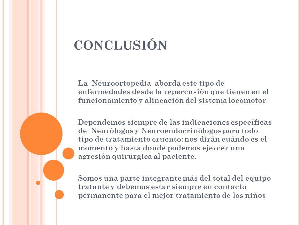 CONCLUSIÓN La Neuroortopedia aborda este tipo de enfermedades desde la repercusión que tienen en el funcionamiento y alineación del sistema locomotor