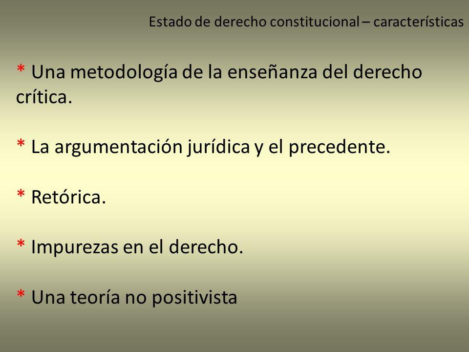 Estado de derecho constitucional – características * Una metodología de la enseñanza del derecho crítica. * La argumentación jurídica y el precedente.