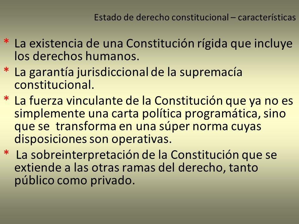 Estado de derecho constitucional – características *La existencia de una Constitución rígida que incluye los derechos humanos. *La garantía jurisdicci