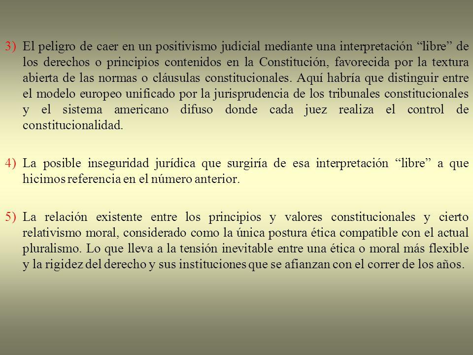 3)El peligro de caer en un positivismo judicial mediante una interpretación libre de los derechos o principios contenidos en la Constitución, favoreci