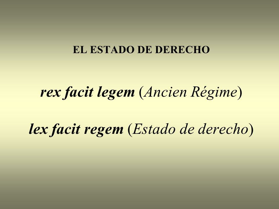 La primacía de la ley, señalaba así la derrota de las tradiciones jurídicas del Absolutismo y del Ancien Régime.