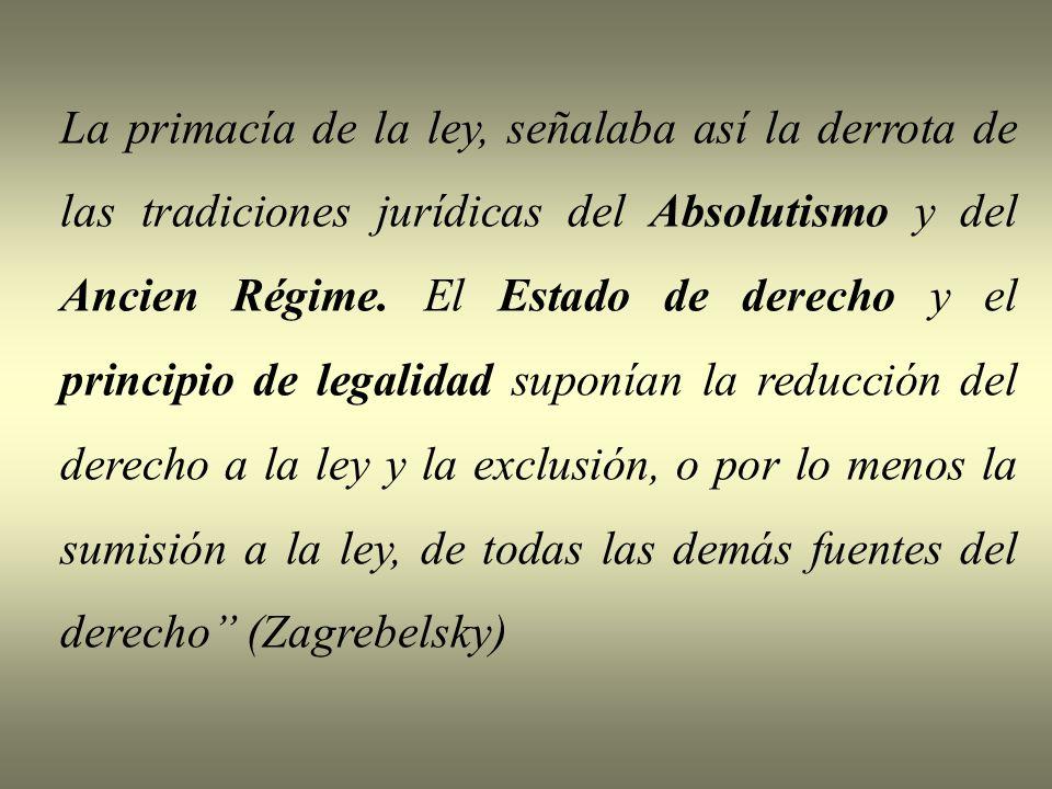 La primacía de la ley, señalaba así la derrota de las tradiciones jurídicas del Absolutismo y del Ancien Régime. El Estado de derecho y el principio d