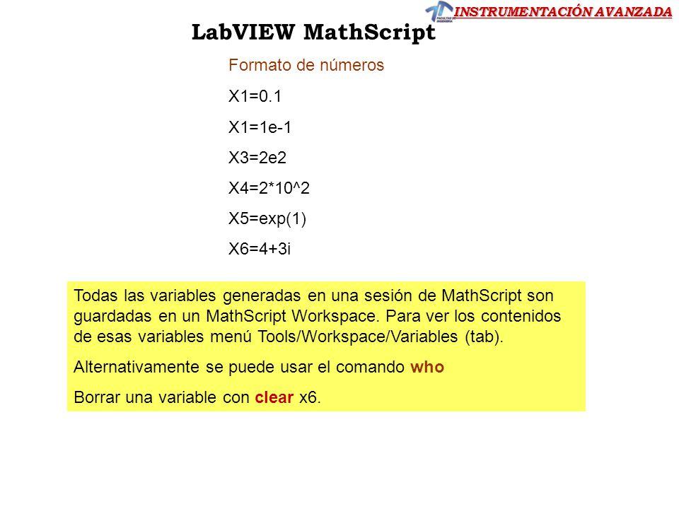 INSTRUMENTACIÓN AVANZADA LabVIEW MathScript Formato de números X1=0.1 X1=1e-1 X3=2e2 X4=2*10^2 X5=exp(1) X6=4+3i Todas las variables generadas en una