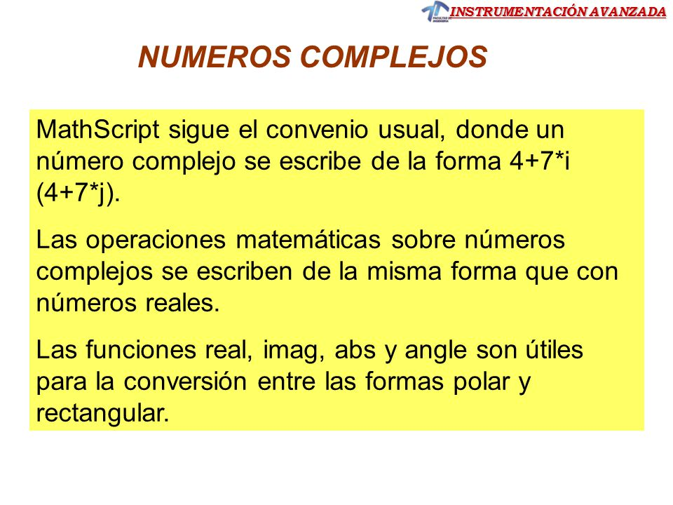 INSTRUMENTACIÓN AVANZADA MathScript sigue el convenio usual, donde un número complejo se escribe de la forma 4+7*i (4+7*j). Las operaciones matemática