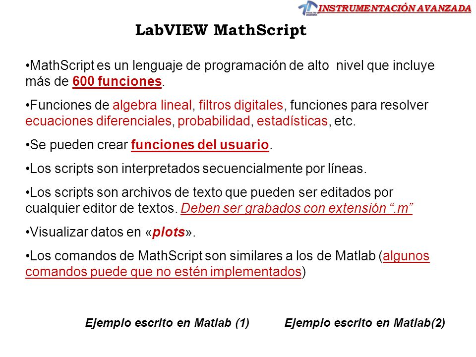 INSTRUMENTACIÓN AVANZADA GRAFICAS EN MathScript Primero se crean los valores para el eje horizontal x (variable independiente), seguido se calcula el eje vertical y (variable dependiente).