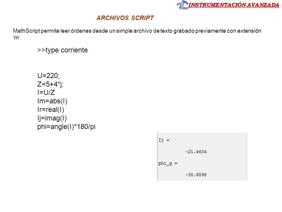 INSTRUMENTACIÓN AVANZADA ARCHIVOS SCRIPT MathScript permite leer órdenes desde un simple archivo de texto grabado previamente con extensión m. corrien