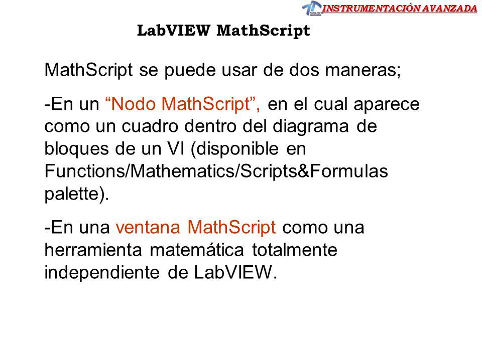 INSTRUMENTACIÓN AVANZADA MathScript se puede usar de dos maneras; -En un Nodo MathScript, en el cual aparece como un cuadro dentro del diagrama de blo