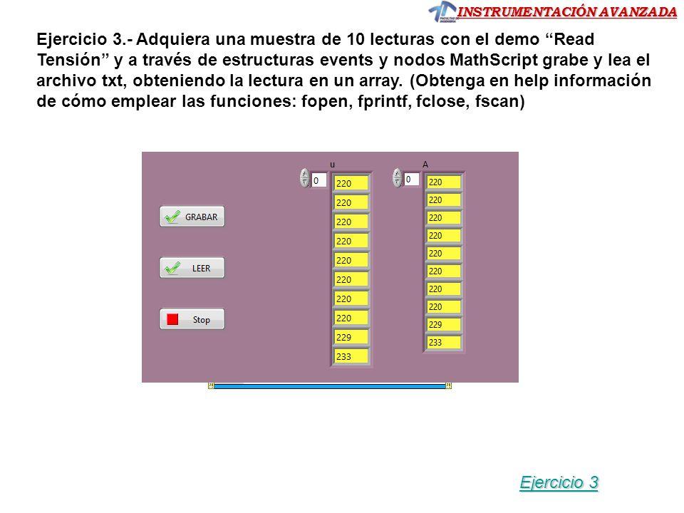 INSTRUMENTACIÓN AVANZADA Ejercicio 3.- Adquiera una muestra de 10 lecturas con el demo Read Tensión y a través de estructuras events y nodos MathScrip