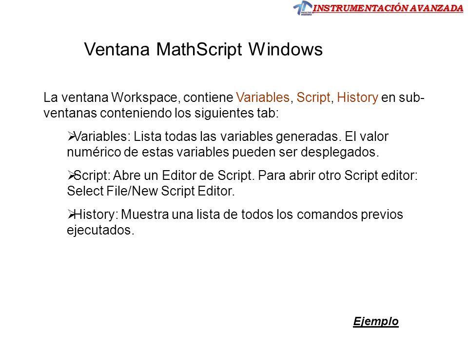 INSTRUMENTACIÓN AVANZADA La ventana Workspace, contiene Variables, Script, History en sub- ventanas conteniendo los siguientes tab: Variables: Lista t