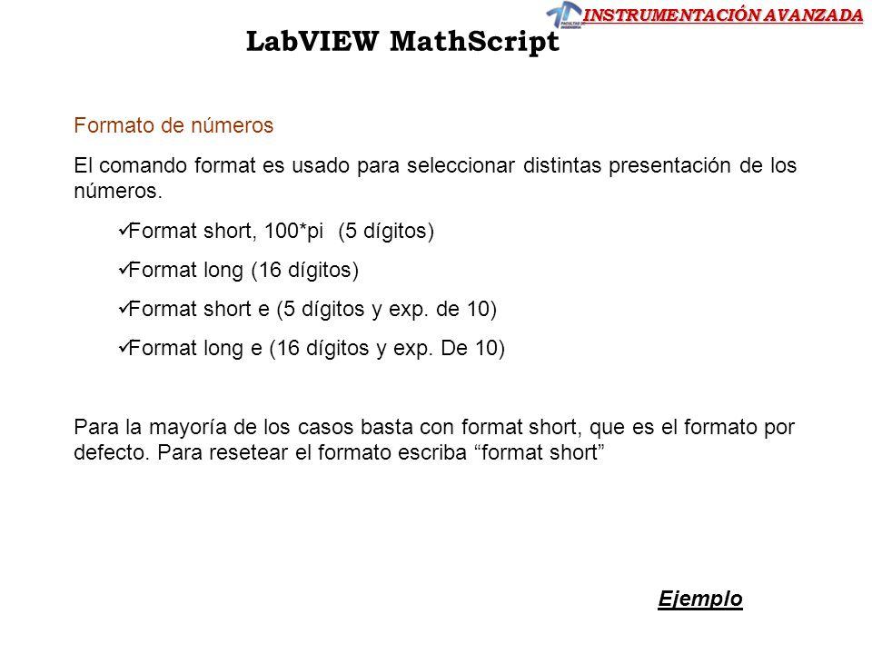 INSTRUMENTACIÓN AVANZADA LabVIEW MathScript Formato de números El comando format es usado para seleccionar distintas presentación de los números. Form